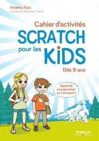 Cahier d'activités Scratch pour les kids : dès 8 ans : apprends à programmer en t'amusant !
