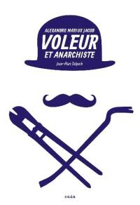 Voleur et anarchiste : Alexandre Marius Jacob