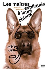 Les maîtres expliqués à leurs chiens : essai de sociologie canine