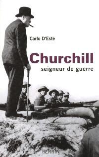 Churchill : seigneur de guerre