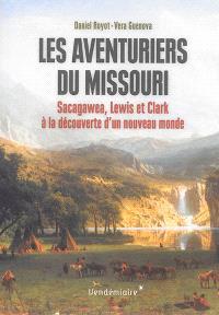Les aventuriers du Missouri : Sacagawea, Lewis et Clark à la découverte d'un nouveau monde