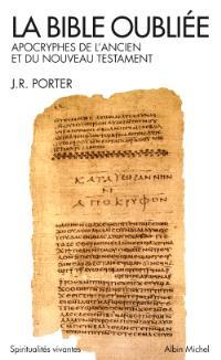La Bible oubliée : apocryphes de l'Ancien et du Nouveau Testament