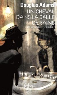 Dirk Gentle, détective holistique. Volume 1, Un cheval dans la salle de bains
