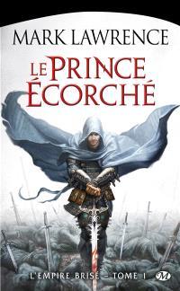 L'empire brisé. Volume 1, Le prince écorché