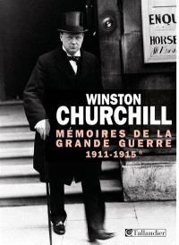 Mémoires de la Grande Guerre. Volume 1, 1911-1915