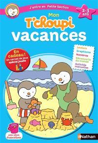 Mon T'choupi vacances : j'entre en petite section, 2-3 ans