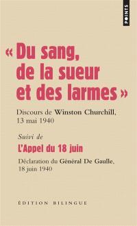 Les grands discours, Du sang, de la sueur et des larmes : discours du Premier ministre Winston Churchill devant la Chambre des communes, 13 mai et 18 juin 1940. Suivi de L'Appel du 18 juin : déclarations du général de Gaulle sur les ondes de la BBC, le 18 et le 22 juin 1940