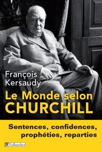 Le monde selon Churchill : sentences, confidences, prophéties, réparties
