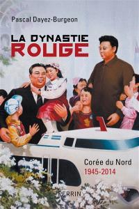 La dynastie rouge : Corée du Nord, 1945-2014