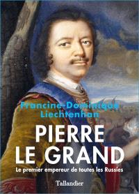 Pierre le Grand : le premier empereur de toutes les Russies
