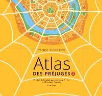 Atlas des préjugés. Volume 2