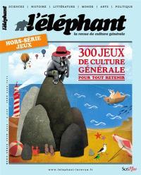 L'Eléphant : la revue, hors-série, 300 jeux de culture générale : pour tout retenir