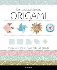 L'encyclopédie des origami : pliages en papier pour petits et grands