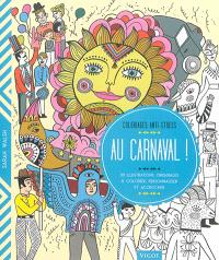 Au carnaval ! : 30 illustrations originales à colorier, personnaliser et accrocher