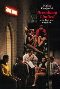 Broadway Limited. Volume 1, Un dîner avec Cary Grant