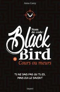 Nom de code : Blackbird. Volume 1, Cours ou meurs