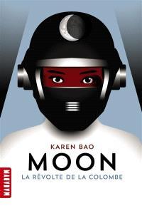 Moon. Volume 1, La révolte de la colombe