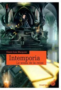 Intemporia. Volume 1, Le sceau de la reine