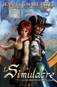 Le simulacre. Volume 1, La seconde vie de d'Artagnan