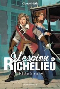 L'espion de Richelieu. Volume 1, Echec à la reine