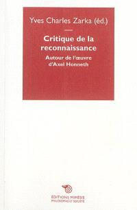 Critique de la reconnaissance : autour de l'oeuvre d'Axel Honneth