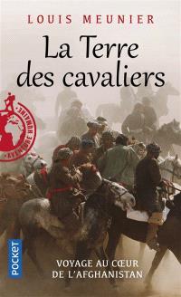 La terre des cavaliers : voyage au coeur de l'Afghanistan