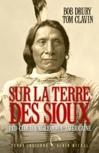 Sur la terre des Sioux : Red Cloud, une légende américaine