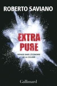 Extra pure : voyage dans l'économie de la cocaïne
