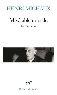 Misérable miracle : la mescaline : avec quarante-huit dessins et documents manuscrits originaux de l'auteur