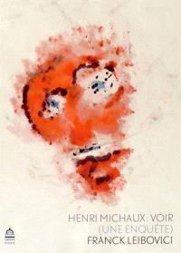 Henri Michaux, voir : une enquête