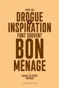 Parce que drogue & inspiration font souvent bon ménage : recueil de poésie pratique