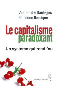 Le capitalisme paradoxant : un système qui rend fou