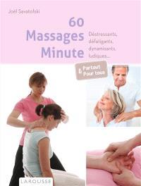 60 massages minute : déstressants, défatigants, dynamisants, ludiques... : partout & pour tous