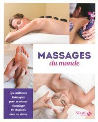 Massages du monde : les meilleures techniques pour se relaxer et soulager les douleurs dues au stress