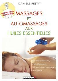 Massages et automassages aux huiles essentielles : arthrose, mal de tête, crises d'angoisse... : 170 applications aromatiques qui soignent