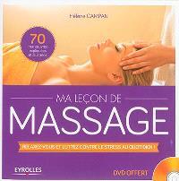 Ma leçon de massage : relaxez-vous et luttez contre le stress au quotidien ! : 70 manoeuvres expliquées et illustrées