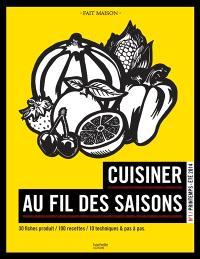 Cuisiner au fil des saisons. Volume 1, Printemps-été 2014