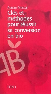Clés et méthodes pour réussir sa conversion en bio