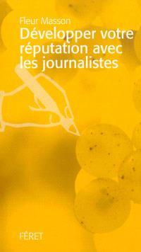 Développer votre réputation avec les journalistes