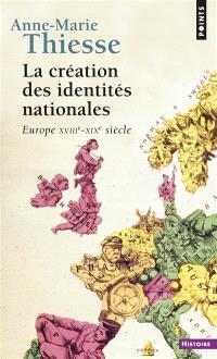 La création des identités nationales : Europe XVIIIe-XXe siècle