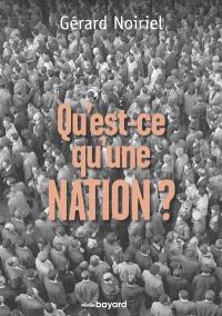 Qu'est-ce qu'une nation ? : le vivre ensemble à la française : réflexions d'un historien
