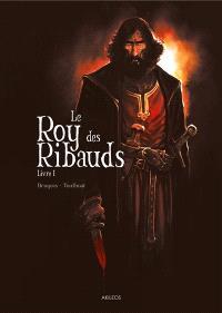 Le roy des Ribauds. Volume 1