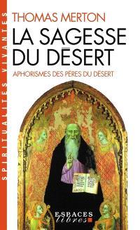 La sagesse du désert : apophtegmes des Pères du désert du IVe siècle