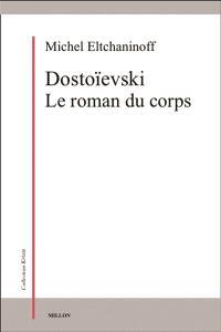 Dostoïevski : le roman du corps