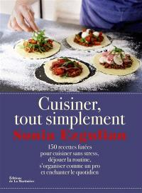 Cuisiner, tout simplement : 150 recettes futées pour cuisiner sans stress, déjouer la routine, s'organiser comme un pro et enchanter le quotidien