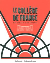 Le Collège de France : cinq siècles de libre recherche