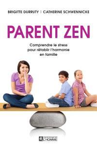 Parent zen  : comprendre le stress pour rétablir l'harmonie en famille