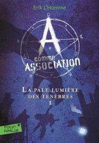 A comme Association. Volume 1, La pâle lumière des ténèbres