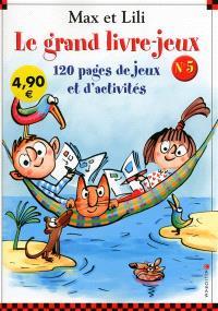 Max et Lili, le grand livre-jeux : 120 pages de jeux et d'activités. Volume 5