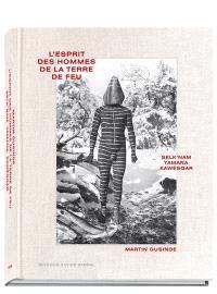 L'esprit des hommes de la Terre de Feu : Selk'nam, Yamana, Kawésqar